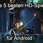 Die 5 besten HD-Spiele für Ihr Android!