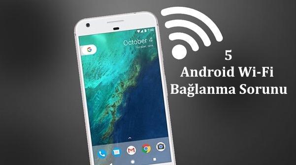 android-wifi-bağlanma-sorunu