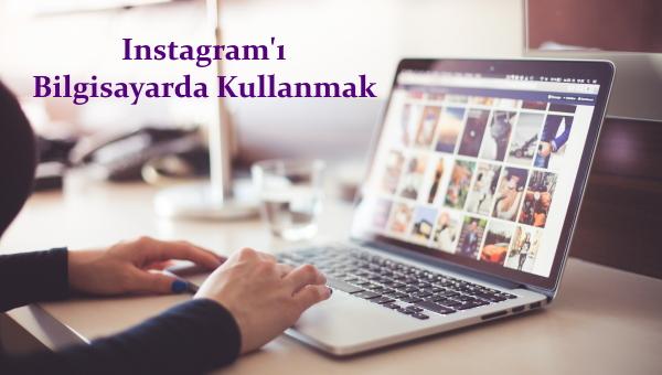 instagramı-bilgisayarda-kullanmak